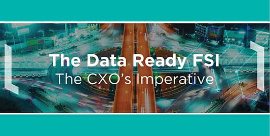 The Data Ready FSI : The CXO's Imperative